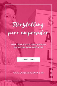 Storytelling para emprender. Tres principios y cinco tips de escritura para destacar entre la multitud.