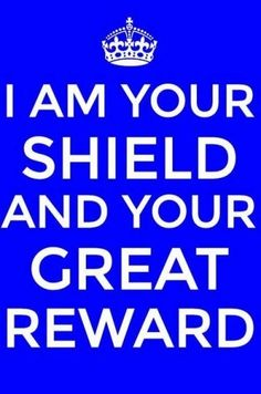 """I am your shield and exceedingly great reward"" (Gen. 13:16). More via, www.agodman.com"