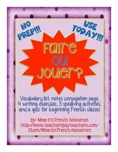 Faire ou jouer - exercises for French 1 is an easy-to-use, all inclusive resource for any French 1 class. That means NO PREP for you!!!!  Includes: A vocabulary list of common expressions 2 printable verb conjugation pages  4 writing activities  3 speakin