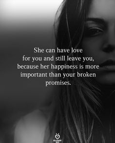 She can have love for you and still leave you,