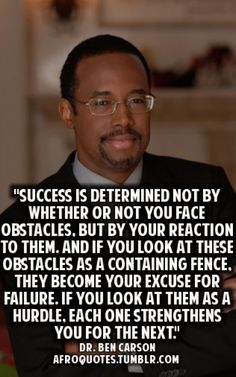 """Success is determined not by whether or not you face obstacles …"" ~ Dr. Ben Carson"