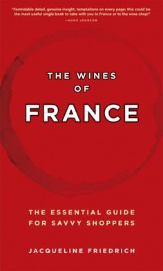 The Wines of France: The Essential Guide for Savvy Shoppers
