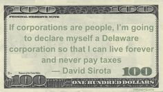 David Sirota Money Quotation saying It can't be too long before individuals realize we can get away with fraud and deception by forming Deleware corporations