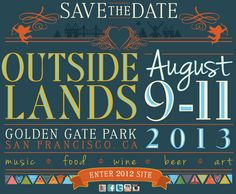 Outside Lands Music Festival - last years line-up included Metallica, Skrillex, Stevie Wonder, Beck, Foo Fighters, Justice, Jack White, Bloc Party, Pasion Pit, Big Boi...