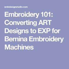 Embroidery 101: Converting ART Designs to EXP for Bernina Embroidery Machines