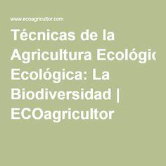 Técnicas de la Agricultura Ecológica: La Biodiversidad ecoagricultor.com
