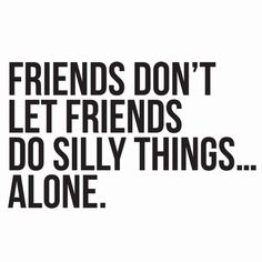 25 friendship quotes to share with your friends to let them know how special they are. Print or text to brighten a friends day. Funny Women Quotes, Silly Quotes, Bff Quotes, Best Friend Quotes, Wisdom Quotes, Woman Quotes, Famous Quotes, Silly Friendship Quotes, Quotes Distance Friendship