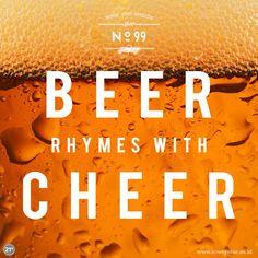 Beer rhymes with cheers