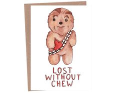 CHEWBACCA LOVE - Lost Without Chew - Star Wars Love Pun - A6 Blank - Handmade Art Print Card
