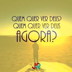 #JovemLitúrgico - Quem quer ver Deus? Quem quer ver Deus agora?