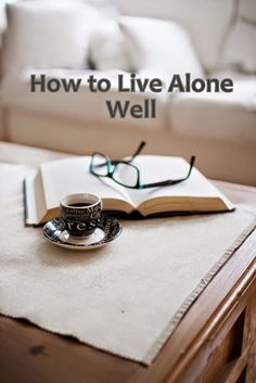 How to Live Alone Well, 16 ways to cultivate a luxurious and rewarding experience