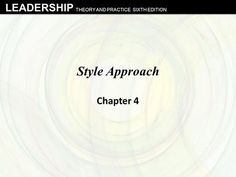 LEADERSHIP THEORY AND PRACTICE SIXTH EDITION Style Approach Chapter 4.