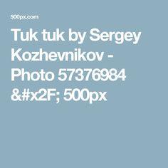 Tuk tuk by Sergey Kozhevnikov - Photo 57376984 / 500px