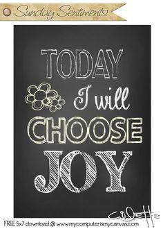 Inspirational Quote Series... Sunday Sentiments 5x7 free printable - Today I Choose JOY #mycomputerismycanvas