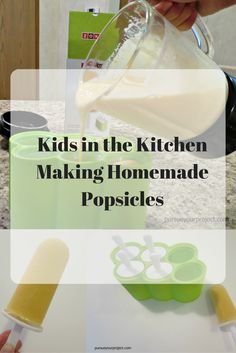 Let the little kids have fun in the kitchen with mom making homemade popsicles…