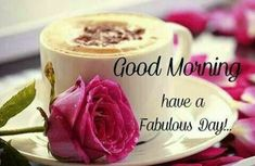 Have A Fabulous Day, Good Morning morning good morning morning quotes good morning quotes good morning wishes good morning greetings Morning Morning, Good Morning Coffee, Good Morning Sunshine, Good Morning Picture, Good Morning Flowers, Good Morning Good Night, Morning Pictures, Good Morning Images, Coffee Time
