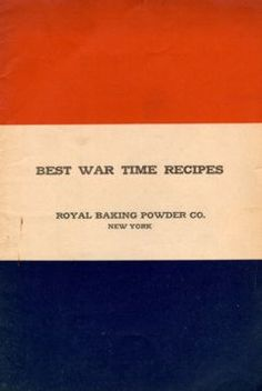 """""""Best War Time Recipes"""" by the Royal Baking Company, New York, copyright 1918"""