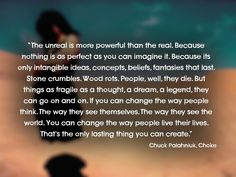 """""""The unreal is more powerful than the real. Because nothing is as perfect as you can imagine it. Because its only intangible ideas, concepts..."""