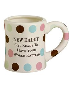 Love this White Dots 'New Daddy' Mug by Grasslands Road on #zulily! #zulilyfinds #GrasslandsRoad #Baby Great Baby Shower Gift Idea #GiftBoxed #WishComeTrue #Ceramic #Dad #Father