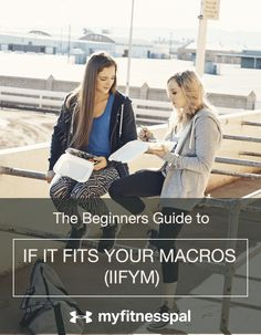 "The Beginners Guide to ""If It Fits Your Macros"" (IIFYM)"