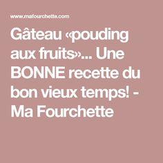 Gâteau «pouding aux fruits»... Une BONNE recette du bon vieux temps! - Ma Fourchette