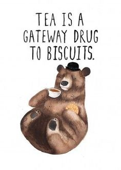 Tea is A Gateway Drug to Biscuits. There's nothing like a tea and biscuit high. A funny general birthday or everyday card for a tea and biscuit addict. How do you like your tea? Free delivery on 2 or more cards Cuppa Tea, Bear Print, My Cup Of Tea, High Tea, Afternoon Tea, Tea Cups, Funny Quotes, Funny Pics, Words