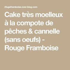 Cake très moelleux à la compote de pêches & cannelle (sans oeufs) - Rouge Framboise