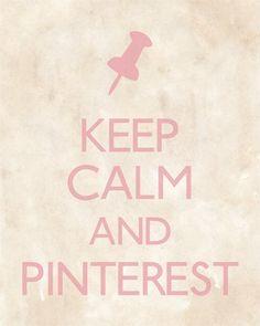 keep calm and ... Pinterest !