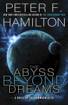 The abyss beyond dreams : a novel of the Commonwealth by Peter F. Hamilton.  Click the cover image to check out or request the science fiction and fantasy kindle.