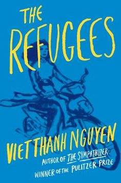 The Refugees by Viet Thanh Nguyen eBook hacked. The Refugees by Viet Thanh Nguyen (Author) Viet Thanh Nguyen's The Sympathizer was a standout amongst the most generally and exceptionally commended books. Best Books Of 2017, New Books, Good Books, Books To Read, 2017 Books, Best Short Stories, Between Two Worlds, Thing 1, Popular Books