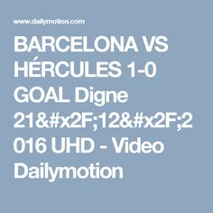 BARCELONA VS HÉRCULES 1-0 GOAL Digne 21/12/2016 UHD - Video Dailymotion