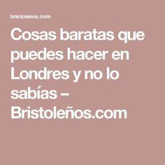 Cosas baratas que puedes hacer en Londres y no lo sabías – Bristoleños.com