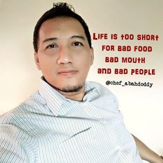 Life is too short for bad food, bad mouth & bad people by @chef_abahdoddy #chefquotes