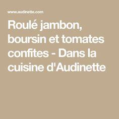 Roulé jambon, boursin et tomates confites - Dans la cuisine d'Audinette