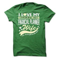 I LOVE MY SMOKING HOT Financial planner WIFE T Shirt, Hoodie, Sweatshirt