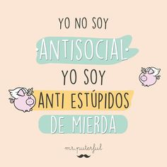 Yo no soy antisocial. Sarcastic Quotes, Funny Quotes, Quotes En Espanol, The Ugly Truth, Anti Social, More Than Words, Spanish Quotes, Funny Fails, Funny Images