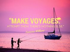 Make-voyages.-Attempt-them.-Theres-nothing-else-Tennessee-Williams.jpg (1024×768)