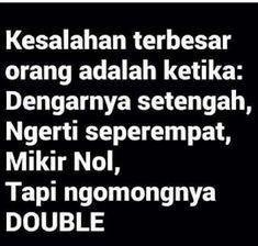Ego Quotes, Strong Quotes, True Quotes, Sarcastic Quotes, Jokes Quotes, Funny Quotes, Soekarno Quotes, Quotes Lucu, Work Jokes