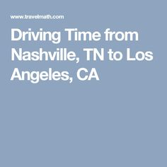 Driving Time from Nashville, TN to Los Angeles, CA