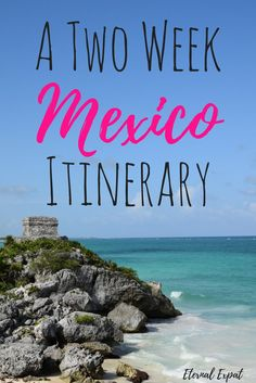 a two week mexico itinerary on pinterest