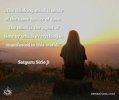 """The thinking mind is made of the same nature of time. The mind is the agent of time by which everything is manifested in this world."" Satguru Sirio Ji #santmat #meditation #spiritualism"