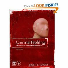Criminal Profiling, Third Edition: An Introduction to Behavioral Evidence Analysis by Brent E. Turvey