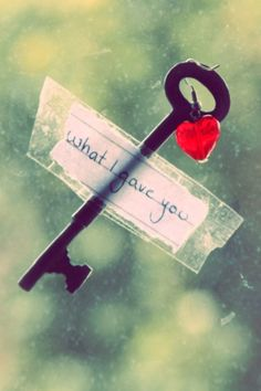 The key to my  ~ ♥  and everything I own...   I belong with you,   You belong with me,   You're my  sweetheart.....