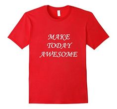 Men's MAKE TODAY AWESOME cool style unisex T shirt, Tee Small Red Awesome T- shirt #tee #tshirt http://www.amazon.com/dp/B01DPG8DMM/ref=cm_sw_r_pi_dp_ruIbxb11S699Z