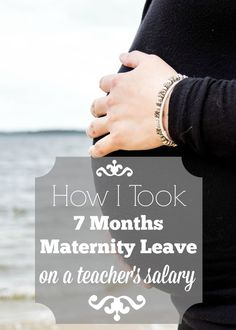 For working parents, taking time to be with your newborn can be next to impossible. Here's how I managed to take a 7 month maternity leave on a teacher's salary.