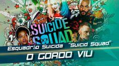 """Esquadrão Suicida """"Suicide Squad"""" 2016 - Gordo Viu"""