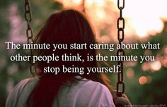 stop wondering and worrying about what others think about YOU!!!!