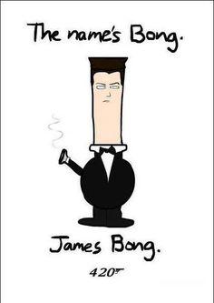 The Name's Bong James Bong     http://Stealthgrowlights.com  Legalize It, Regulate It, Tax It!  http://www.stonernation.com Follow Us on Twitter @StonerNationCom