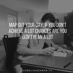 Your day must be mapped out before you start.  #success  #entrepreneur  #hustle