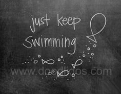 Just Keep Swimming Chalkboard Print http://doodlidos.myshopify.com/collections/chalkboard-art-prints#
